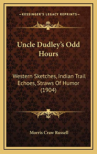 9781166361327: Uncle Dudley's Odd Hours: Western Sketches, Indian Trail Echoes, Straws Of Humor (1904)