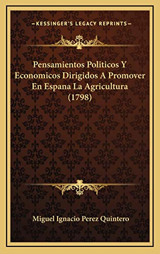 9781166363413: Pensamientos Politicos y Economicos Dirigidos a Promover En Espana La Agricultura (1798)