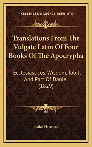 9781166363918: Translations From The Vulgate Latin Of Four Books Of The Apocrypha: Ecclesiasticus, Wisdom, Tobit, And Part Of Daniel (1829)