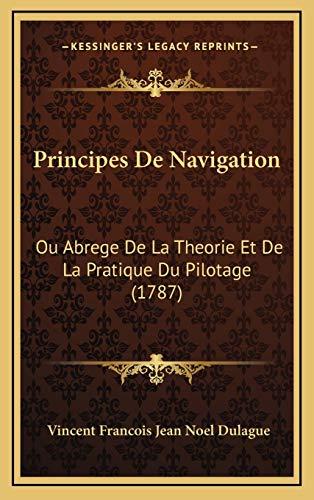 9781166365691: Principes De Navigation: Ou Abrege De La Theorie Et De La Pratique Du Pilotage (1787) (French Edition)