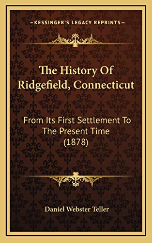 9781166365875: The History Of Ridgefield, Connecticut: From Its First Settlement To The Present Time (1878)