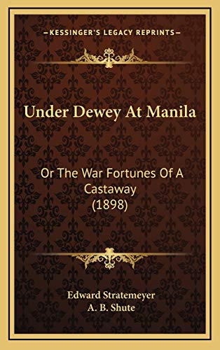 9781166366858: Under Dewey At Manila: Or The War Fortunes Of A Castaway (1898)