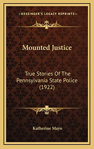 9781166366940: Mounted Justice: True Stories Of The Pennsylvania State Police (1922)