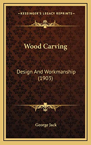Wood Carving: Design And Workmanship (1903): Jack, George