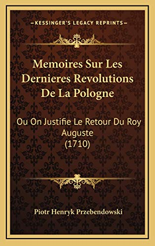 9781166367589: Memoires Sur Les Dernieres Revolutions De La Pologne: Ou On Justifie Le Retour Du Roy Auguste (1710) (French Edition)