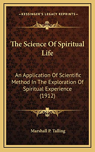 9781166368524: The Science Of Spiritual Life: An Application Of Scientific Method In The Exploration Of Spiritual Experience (1912)