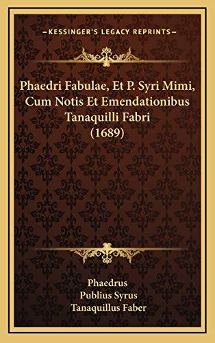 9781166370954: Phaedri Fabulae, Et P. Syri Mimi, Cum Notis Et Emendationibus Tanaquilli Fabri (1689)