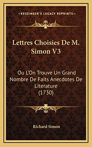 9781166371128: Lettres Choisies De M. Simon V3: Ou L'On Trouve Un Grand Nombre De Faits Anecdotes De Literature (1730) (French Edition)