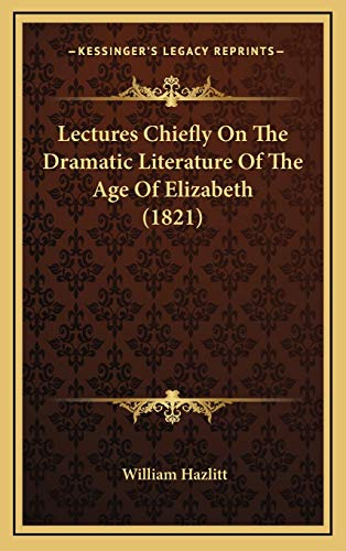 9781166373443: Lectures Chiefly On The Dramatic Literature Of The Age Of Elizabeth (1821)