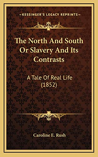 9781166373603: The North And South Or Slavery And Its Contrasts: A Tale Of Real Life (1852)