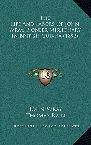 9781166376475: The Life And Labors Of John Wray, Pioneer Missionary In British Guiana (1892)
