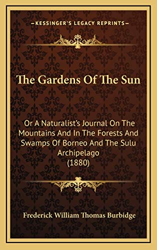 9781166379711: The Gardens Of The Sun: Or A Naturalist's Journal On The Mountains And In The Forests And Swamps Of Borneo And The Sulu Archipelago (1880)