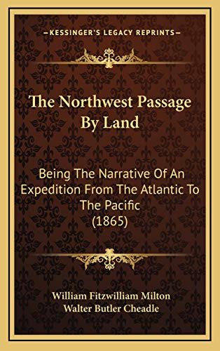 9781166382650: The Northwest Passage By Land: Being The Narrative Of An Expedition From The Atlantic To The Pacific (1865)