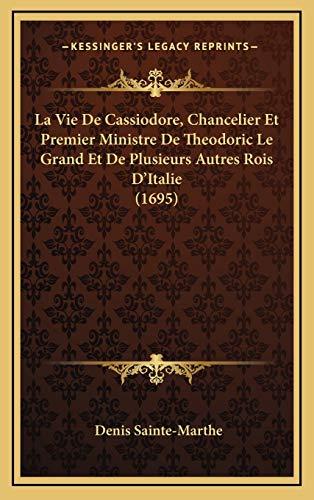 9781166383831: La Vie de Cassiodore, Chancelier Et Premier Ministre de Theodoric Le Grand Et de Plusieurs Autres Rois D'Italie (1695)