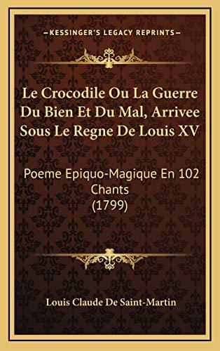 9781166383862: Le Crocodile Ou La Guerre Du Bien Et Du Mal, Arrivee Sous Le Regne De Louis XV: Poeme Epiquo-Magique En 102 Chants (1799) (French Edition)