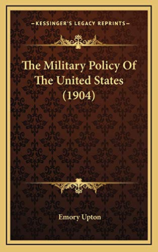 9781166386658: The Military Policy Of The United States (1904)