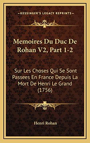 9781166387389: Memoires Du Duc De Rohan V2, Part 1-2: Sur Les Choses Qui Se Sont Passees En France Depuis La Mort De Henri Le Grand (1756) (French Edition)