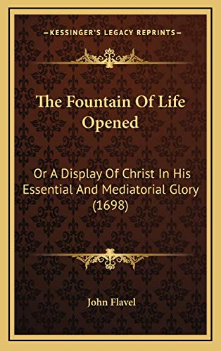 9781166388362: The Fountain Of Life Opened: Or A Display Of Christ In His Essential And Mediatorial Glory (1698)