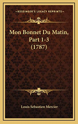 Mon Bonnet Du Matin, Part 1-3 (1787) (French Edition) (9781166388966) by Louis Sebastien Mercier