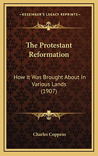 9781166392093: The Protestant Reformation: How It Was Brought About In Various Lands (1907)