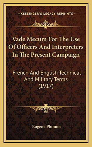 9781166392260: Vade Mecum For The Use Of Officers And Interpreters In The Present Campaign: French And English Technical And Military Terms (1917)