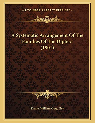 9781166394134: A Systematic Arrangement Of The Families Of The Diptera (1901)