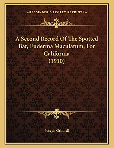 9781166395704: A Second Record Of The Spotted Bat, Euderma Maculatum, For California (1910)