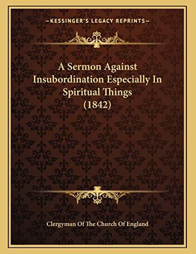 9781166397784: A Sermon Against Insubordination Especially In Spiritual Things (1842)