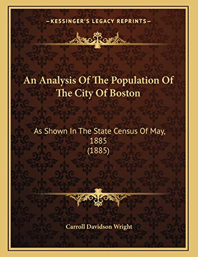 9781166400835: An Analysis Of The Population Of The City Of Boston: As Shown In The State Census Of May, 1885 (1885)