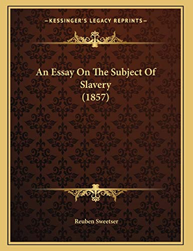 9781166403225: An Essay On The Subject Of Slavery (1857)