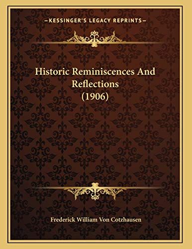 9781166403898: Historic Reminiscences And Reflections (1906)
