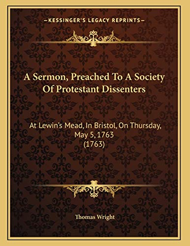 9781166404246: A Sermon, Preached to a Society of Protestant Dissenters: At Lewin's Mead, in Bristol, on Thursday, May 5, 1763 (1763)