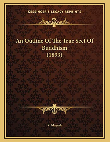 9781166404512: An Outline of the True Sect of Buddhism (1893)