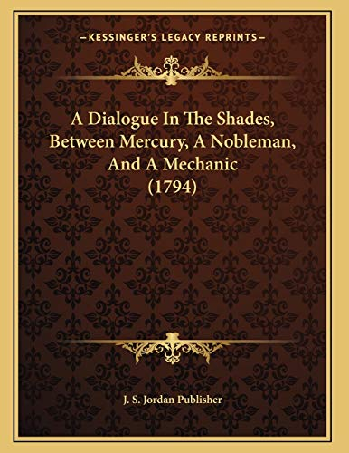 9781166407452: A Dialogue In The Shades, Between Mercury, A Nobleman, And A Mechanic (1794)