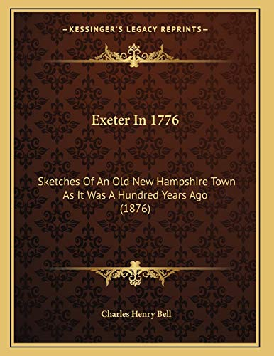 9781166412579: Exeter In 1776: Sketches Of An Old New Hampshire Town As It Was A Hundred Years Ago (1876)