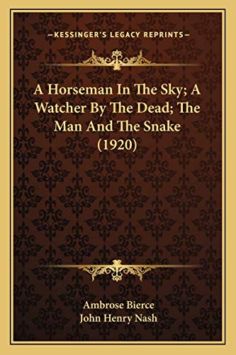 9781166417888: A Horseman In The Sky; A Watcher By The Dead; The Man And The Snake (1920)