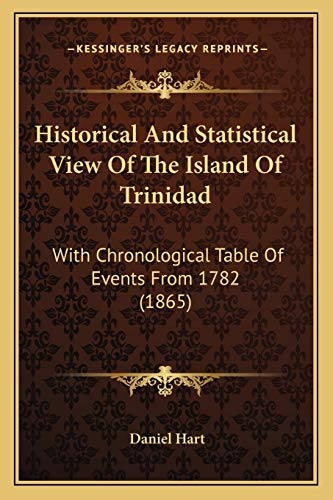 9781166420710: Historical And Statistical View Of The Island Of Trinidad: With Chronological Table Of Events From 1782 (1865)