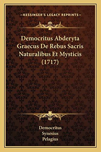 9781166421465: Democritus Abderyta Graecus De Rebus Sacris Naturalibus Et Mysticis (1717) (Latin Edition)
