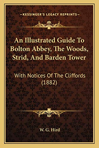 9781166423209: An Illustrated Guide To Bolton Abbey, The Woods, Strid, And Barden Tower: With Notices Of The Cliffords (1882)