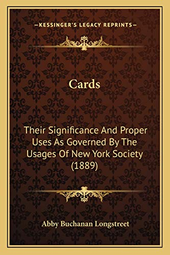 9781166423322: Cards: Their Significance And Proper Uses As Governed By The Usages Of New York Society (1889)