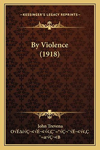 By Violence (1918) Trevena, John and Oââââ'