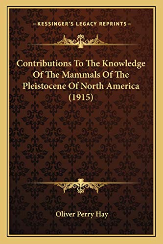 9781166426484: Contributions To The Knowledge Of The Mammals Of The Pleistocene Of North America (1915)