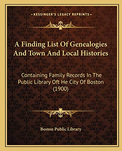 9781166427887: A Finding List of Genealogies and Town and Local Histories: Containing Family Records in the Public Library Oft He City of Boston (1900)