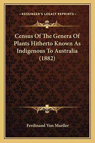 9781166428211: Census Of The Genera Of Plants Hitherto Known As Indigenous To Australia (1882)