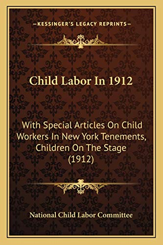 9781166429348: Child Labor In 1912: With Special Articles On Child Workers In New York Tenements, Children On The Stage (1912)