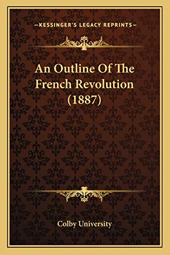 9781166431877: An Outline Of The French Revolution (1887)