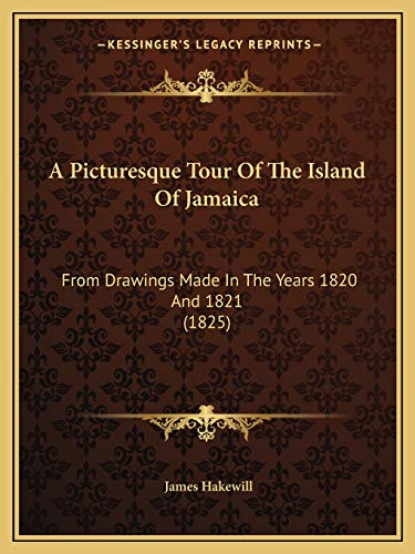 9781166432201: A Picturesque Tour Of The Island Of Jamaica: From Drawings Made In The Years 1820 And 1821 (1825)