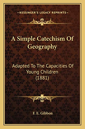 9781166433819: A Simple Catechism Of Geography: Adapted To The Capacities Of Young Children (1881)