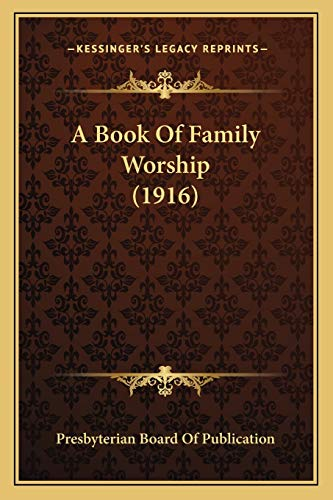 9781166434762: A Book Of Family Worship (1916)
