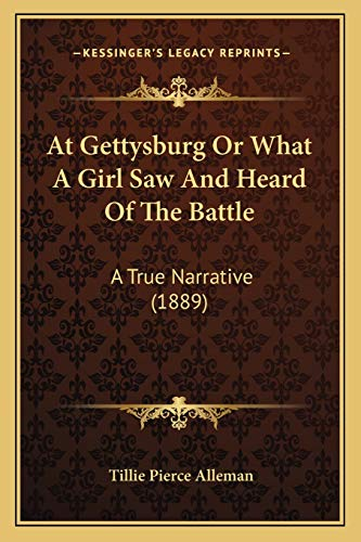 9781166436872: At Gettysburg Or What A Girl Saw And Heard Of The Battle: A True Narrative (1889)